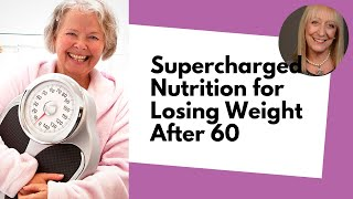 Supercharged Nutrition for Losing Weight After 60 - A Registered Dietitian Weighs in