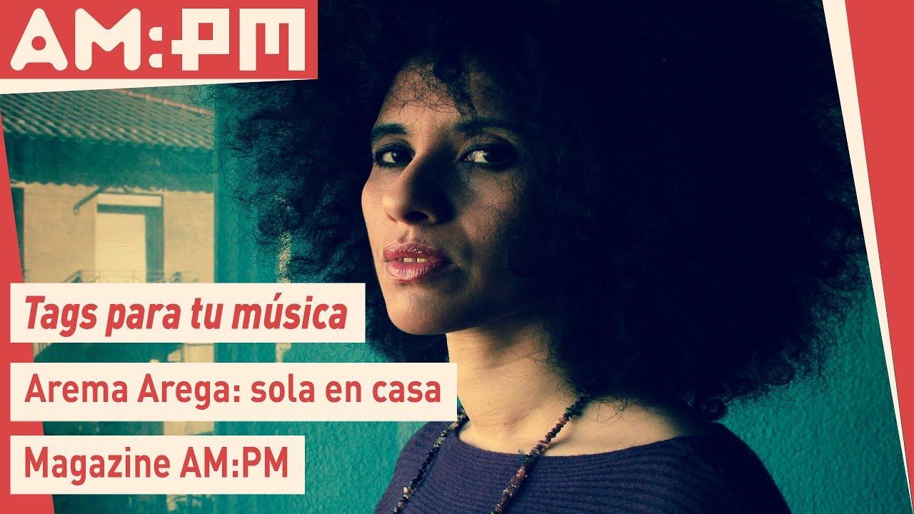 Arema Arega, sola en casa - Tags para tu música