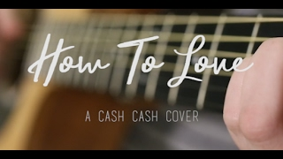 Download How To Love (Acoustic) - A Cash Cash Cover MP3 song and Music Video