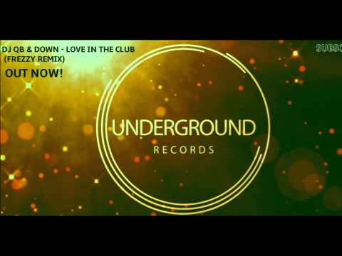 DJ QB & DOWN - Love In The Club (Frezzy Remix) [OUT NOW!!!]