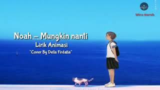 Gambar cover Mungkin Nanti - Noah / Peterpan | Lirik Animasi | Cover By Della Firdatia
