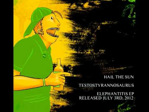 Hail The Sun - Testostyrannosaurus
