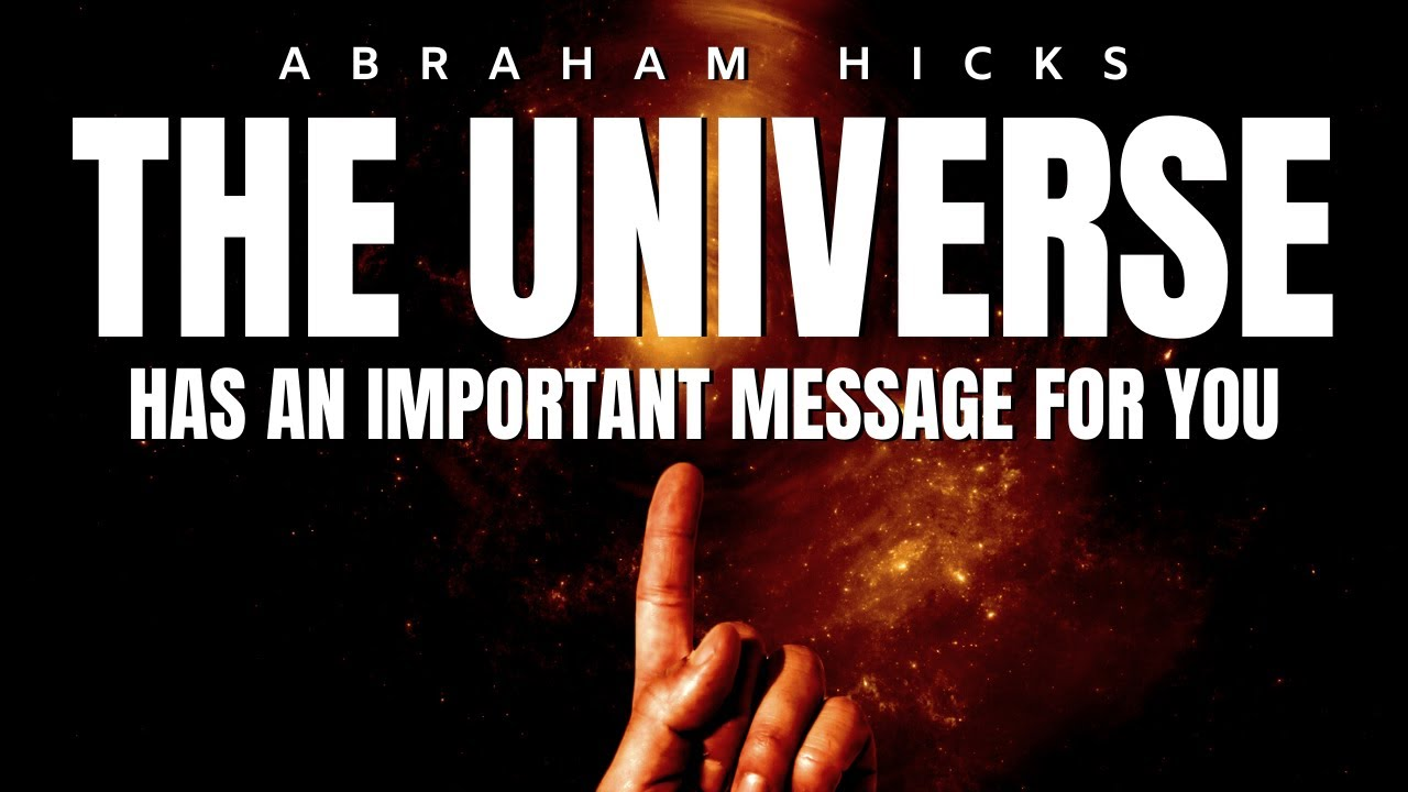 Abraham Hicks | The Universe Has An IMPORTANT MESSAGE For You | Law Of Attraction (LOA)