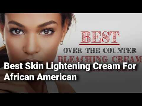 Best Skin Lightening Cream For African American