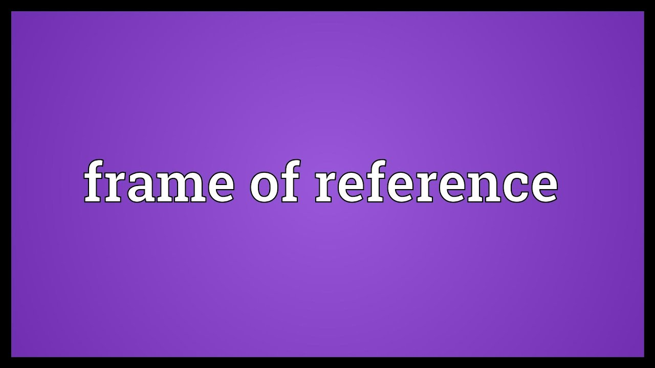 Frame of reference Meaning - YouTube