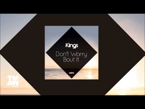 Kings - Don't Worry Bout It