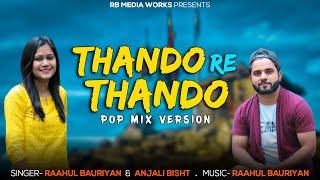 Thando Re Thando    Pop Mix    Raahul Bauriyan X Anjali Bisht    rb Media Works.