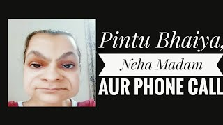Pintu Bhaiya, Neha Madam aur phone call.
