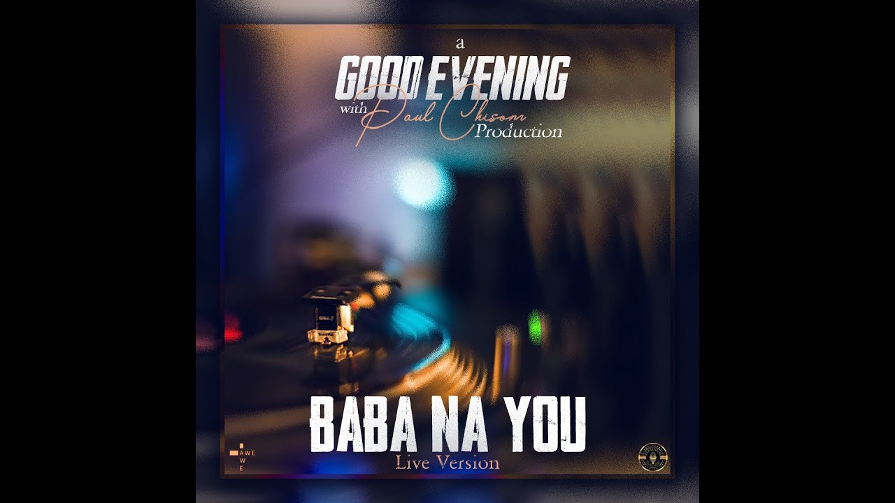 Download Baba Na You  Remix - Paul Chisom. [Recorded Live. Good Evening Edition]