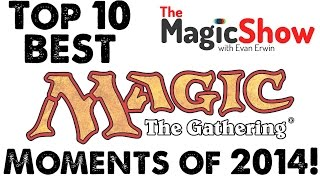 Top 10 Best Magic The Gathering Moments of 2014! [The Magic Show #295]