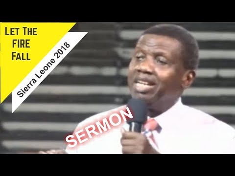 Pastor E.A Adeboye Sermon_ LET THE FIRE FALL_ Sierra Leone 2018