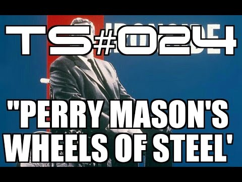 "TS #024: ""Perry Mason's Wheels Of Steel..."""