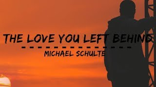 Michael Schulte - The Love You Left Behind (Lyrics)