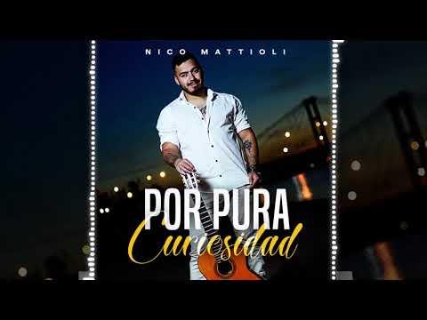 Nico Mattioli - Por Pura Curiosidad (ESTRENO 2019)