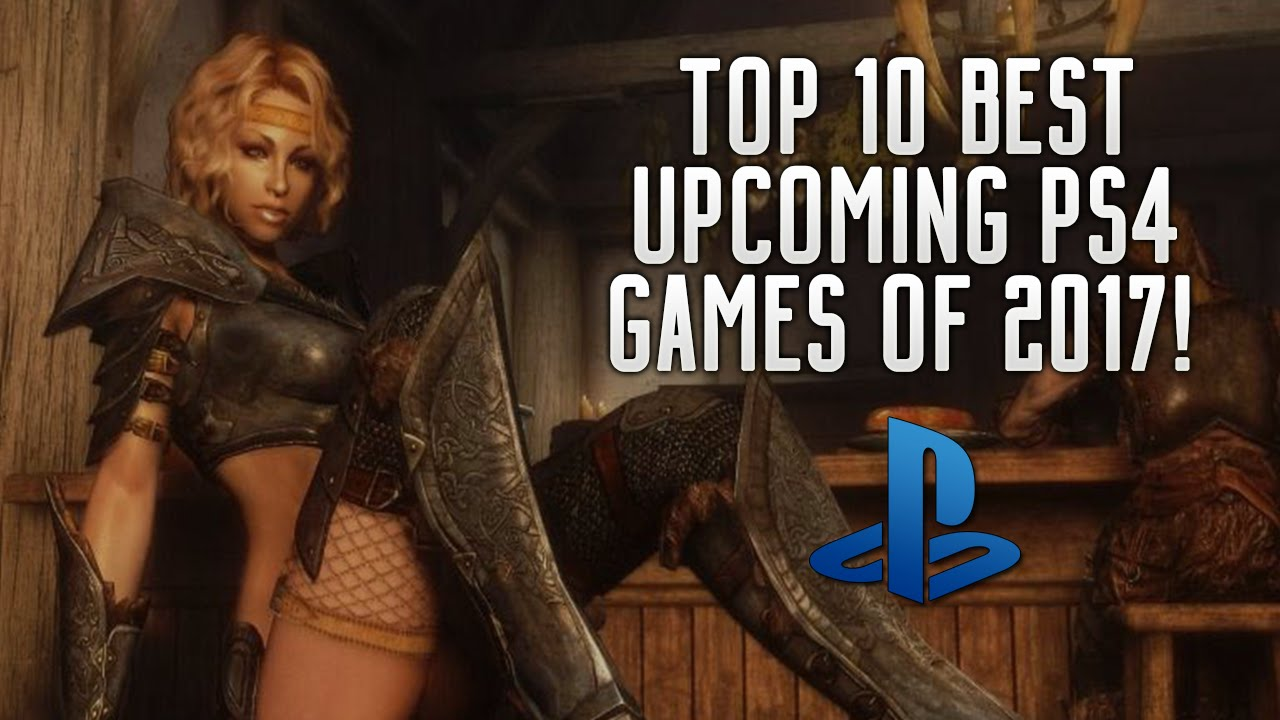 Top 10 Best Upcoming Ps4 Playstation 4 Games Of 2017