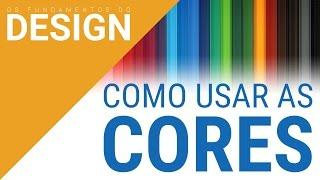 COMO USAR AS CORES | OS FUNDAMENTOS DO DESIGN
