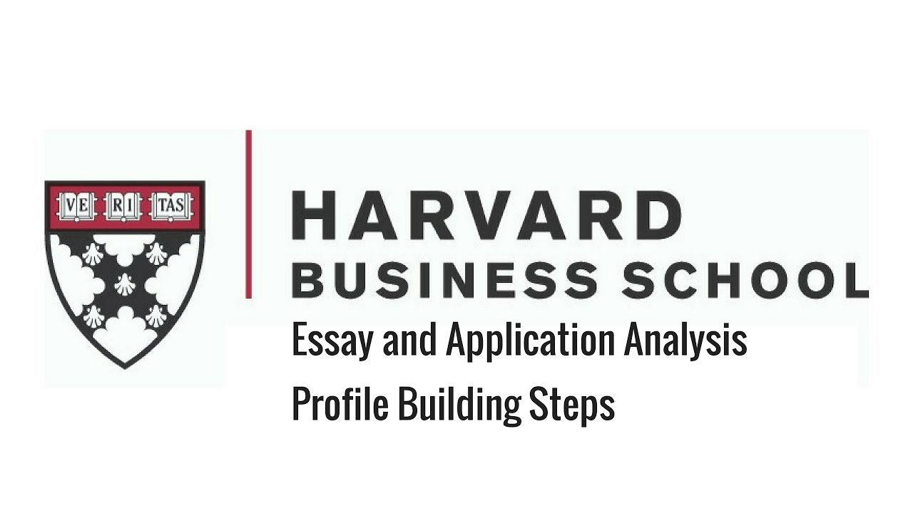 harvard business school mba program  essay and application analysis  harvard business school mba program  essay and application analysis and  profile building steps