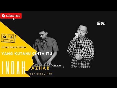 YANG KUTAHU CINTA ITU INDAH Cover By Azhar and Robby