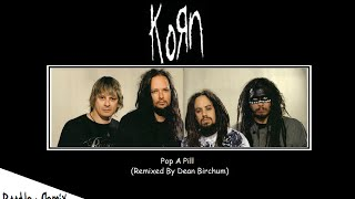 Korn - Pop a Pill (Remixed By Dean Birchum) (2012)
