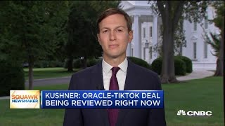 Donald Trump's advisor Jared Kushner: The administration is reviewing the Oracle-TikTok deal
