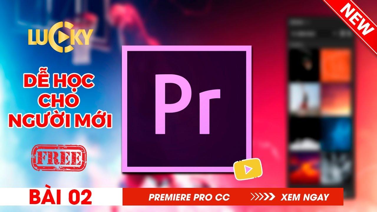 Bài 2: Cách cắt,ghép,chỉnh sửa video và sử dụng công cụ trong Adobe Premiere