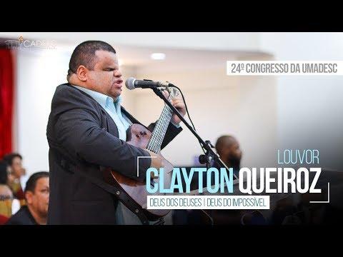Deus dos deuses/Conquistando o Impossível - Clayton Queiroz - 2º Dia - 24º Congresso da UMADESC