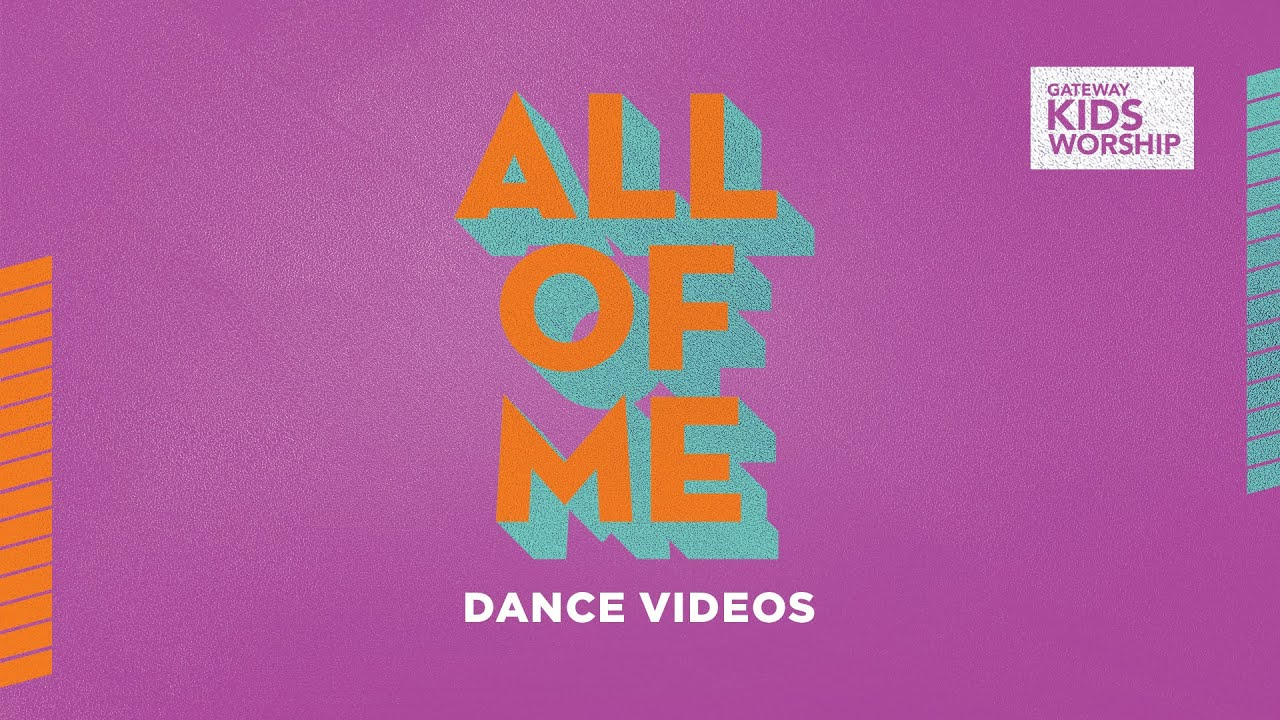 All Of Me Dance Videos Long Play Gateway Kids Worship Youtube