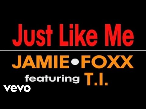 Jamie Foxx - Just Like Me ft. T.I.
