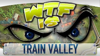 ► WTF Is... - Train Valley ?
