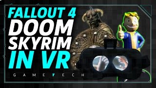 What are Fallout 4, Doom, and Skyrim Like in VR?