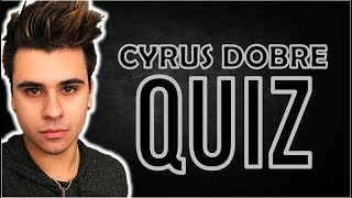 HOW WELL DO YOU KNOW CYRUS DOBRE?
