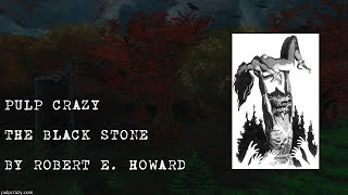 Pulp Crazy - The Black Stone by Robert E. Howard