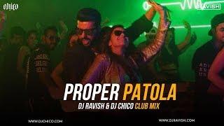 Proper Patola | Namaste England | Club Mix | DJ Ravish & DJ Chico
