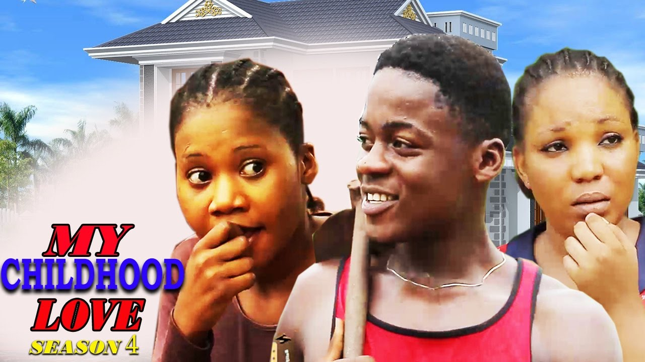 Download My Childhood Love Season 4   -  2016 Latest Nigerian Nollywood Movie