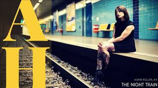 The Night Train - ASMR Roleplay -  New Starts - Adventure - Taking Chances