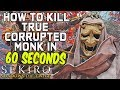 SEKIRO BOSS GUIDES - How To Kill True Corrupted Monk In 60 Seconds!