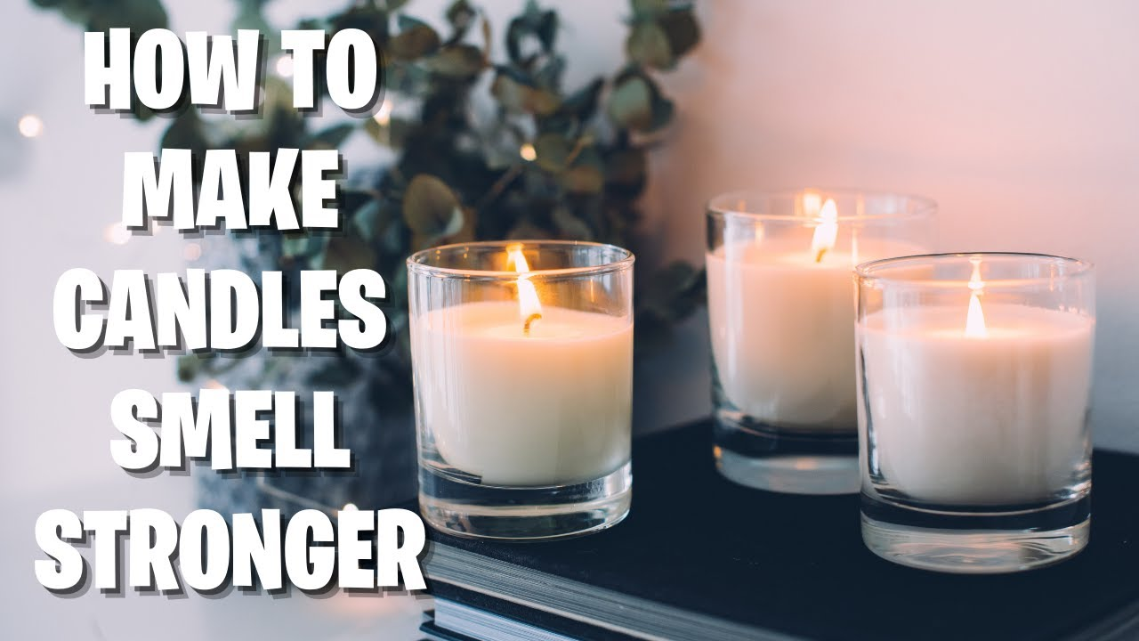 Download HOW TO MAKE CANDLES SMELL STRONGER   FIVE SECRETS