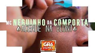 MC Neguinho da Comporta - Acende na Blunt (GR6 Filmes) DJ Tripa