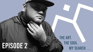 The Art. The Soul. My Search. Ep. 2