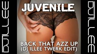 Juvenile - Back That Azz Up (DJ ILLEE Twerk Remix) - djillee com
