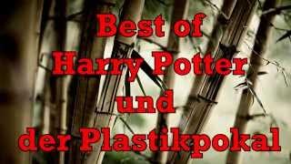 """Best of """"Harry Potter und der Plastikpokal"""""""