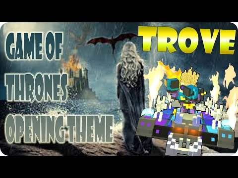Trove | Game of Thrones Opening Theme