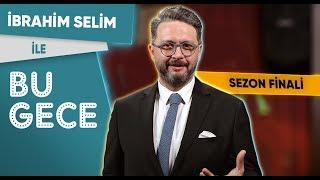 İbrahim Selim ile Bu Gece: Sezon Finali, İmamoğlu'nun tokatı?, Oğuz Haksever, Kayıp Cip,