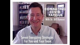 Combating COVID Fatigue: 7 Energizing Strategies For You And Your Team