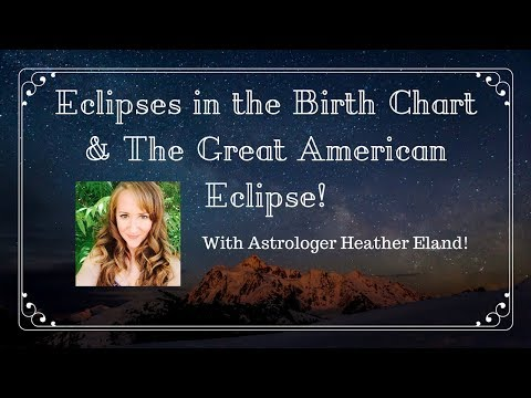 ECLIPSES IN THE BIRTH CHART & The Great American Eclipse— With Heather!