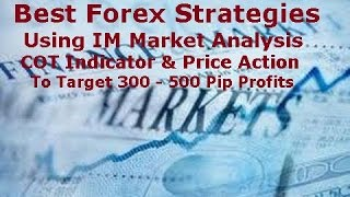 Forex Trading Strategies - Best IM Analysis & COT Techniques to Target 300 + Pip Profits