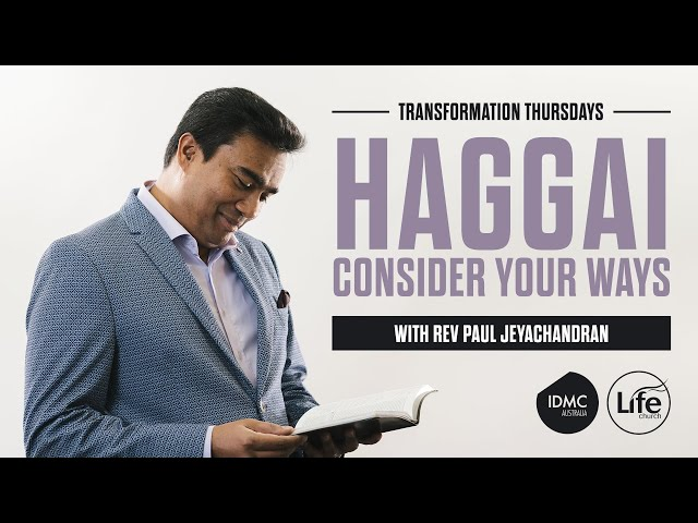 Haggai: Consider Your Ways | Transformation Thursdays | Rev Paul Jeyachandran