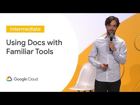 Using Docs With the Tools You Know (Cloud Next '19)