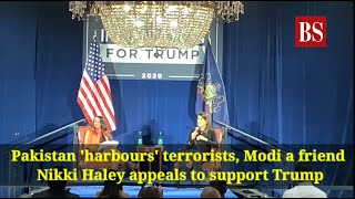 Pakistan 'harbours' terrorists, Modi a friend: Nikki Haley appeals to support Trump
