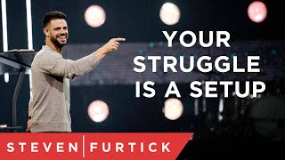 Your Struggle Is A Setup | Pastor Steven Furtick